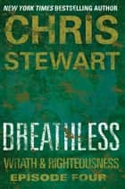 Breathless - Wrath & Righteousness: Episode Four ebook by Chris Stewart