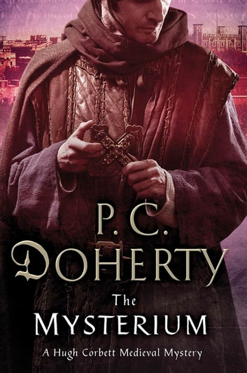 The Mysterium - A Hugh Corbett Medieval Mystery ebook by P. C. Doherty