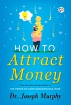 How to Attract Money ebook by Joseph Murphy, GP Editors