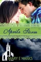 April's Storm (2nd Chance Series Book 2) ebook by Mary E Hanks