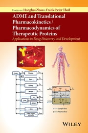 ADME and Translational Pharmacokinetics / Pharmacodynamics of Therapeutic Proteins - Applications in Drug Discovery and Development ebook by Honghui Zhou,Frank-Peter Theil