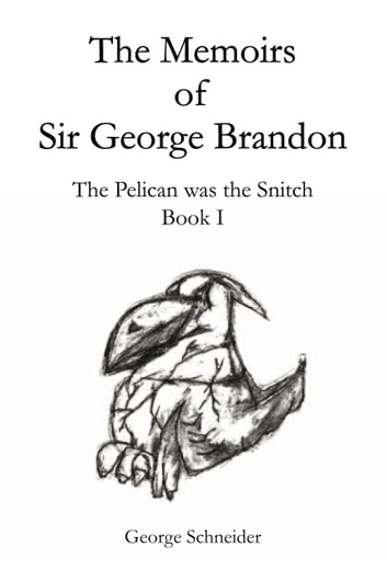 The Memoirs of Sir George Brandon - The Pelican was the Snitch Book I ebook by George Schneider