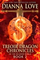 Treoir Dragon Chronicles of the Belador World: Book 2 ebook by Dianna Love