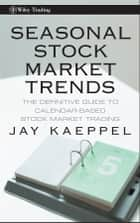 Seasonal Stock Market Trends ebook by Jay Kaeppel
