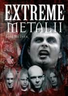 Extreme Metal II ebook by Joel McIver