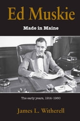 Ed Muskie: Made in Maine ebook by James L. Witherell