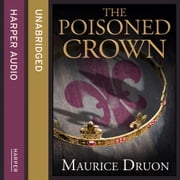 The Poisoned Crown (The Accursed Kings, Book 3) audiobook by Maurice Druon