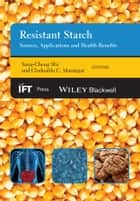Resistant Starch - Sources, Applications and Health Benefits ebook by Yong-Cheng Shi, Clodualdo C. Maningat