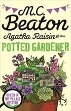 Agatha Raisin and the Potted Gardener ebook by M.C. Beaton