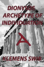 Dionysos Archetype of Individuation ebook by Klemens Swib