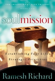 Soul Mission - Establishing Your Life's Strategic Priorities ebook by Ramesh P. Richard