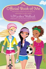The Official Book of Me - Tips for a Lifestyle of Health, Happiness & Wellness ebook by Marlene Wallach,Monika Roe,Grace Norwich