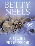 The Quiet Professor (Mills & Boon M&B) (Betty Neels Collection, Book 95) ebook by Betty Neels