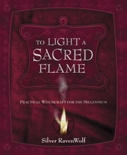 To Light A Sacred Flame - Practical Witchcraft for the Millenium ebook by Silver RavenWolf