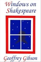 Windows on Shakespeare ebook by Geoffrey Gibson