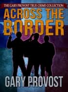 Across the Border ebook by Gary Provost