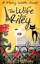 The Wife of Riley (Mercy Watts Mysteries Book Six) ebook by A.W. Hartoin