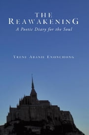 The Reawakening - A Poetic Diary for the Soul ebook by Yrene Abanie Enonchong