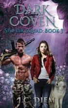 Dark Coven - Shifter Squad, #3 ebook by J.C. Diem