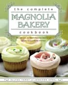 The Complete Magnolia Bakery Cookbook - Recipes from the World-Famous Bakery and Allysa To ebook by Jennifer Appel, Allysa Torey