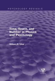 Time, Space, and Number in Physics and Psychology (Psychology Revivals) ebook by William R. Uttal