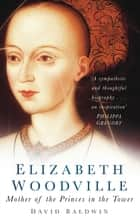 Elizabeth Woodville ebook by David Baldwin