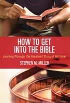 How to Get Into the Bible ebook by Stephen M. Miller