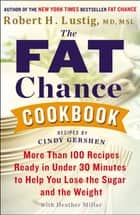 The Fat Chance Cookbook - More Than 100 Recipes Ready in Under 30 Minutes to Help You Lose the Sugar and the Weight ebook by Robert H. Lustig, Heather Millar