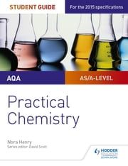 AQA A-level Chemistry Student Guide: Practical Chemistry ebook by Nora Henry