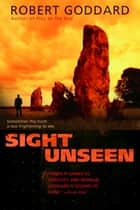 Sight Unseen ebook by Robert Goddard