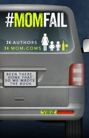 #MomFail - 24 Authors & 24 Mom-Coms ebook by Shari J Ryan, A.M. Willard, Gia Riley,...
