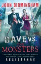 Dave vs. the Monsters: Resistance ebook by John Birmingham