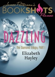 Dazzling - The Diamond Trilogy, Book I ebook by Elizabeth Hayley,James Patterson