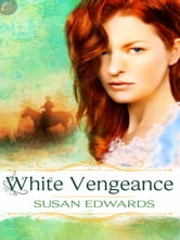 White Vengeance: Book Eleven of Susan Edwards' White Series ebook by Susan Edwards