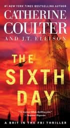 The Sixth Day 電子書籍 by Catherine Coulter, J.T. Ellison