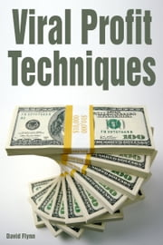 Viral Profit Techniques ebook by David Flynn