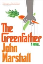 The Greenfather - A Novel ebook by John Marshall