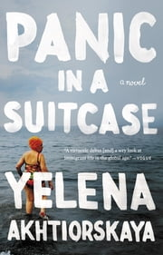 Panic in a Suitcase - A Novel ebook by Yelena Akhtiorskaya