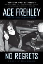 No Regrets ebook by Ace Frehley, Joe Layden, John Ostrosky