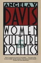 Women, Culture & Politics ebook by Angela Y. Davis