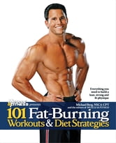 101 Fat-Burning Workouts & Diet Strategies For Men - Everything You Need to Get a Lean, Strong and Fit Physique ebook by Michael Berg,The Editors of Muscle & Fitness