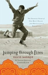 Jumping through Fires - The Gripping Story of One Man's Escape from Revolution to Redemption ebook by David Nasser