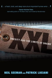 XXL - Obesity and the Limits of Shame ebook by Neil  Seeman,Patrick Luciani