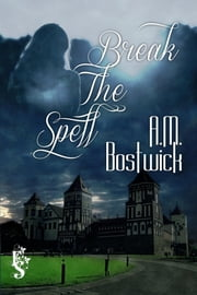 Break the Spell ebook by A.M. Bostwick