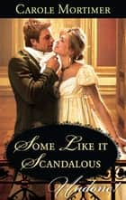 Some Like it Scandalous (Mills & Boon Historical Undone) eBook by Carole Mortimer