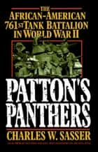 Patton's Panthers - The African-American 761st Tank Battalion In World War II ebook by Charles W. Sasser