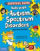 The Survival Guide for Kids with Autism Spectrum Disorders (And Their Parents) ebook by Elizabeth Verdick, Elizabeth Reeve, M.D.