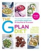 The G Plan Diet - The revolutionary diet for gut-healthy weight loss ebook by Amanda Hamilton, Hannah Ebelthite