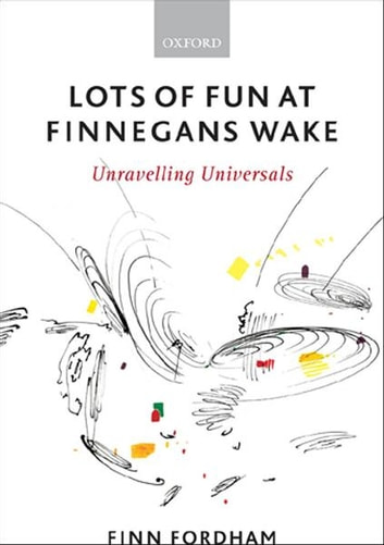 Lots of Fun at Finnegans Wake - Unravelling Universals ebook by Finn Fordham