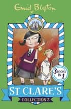 St Clare's Collection 3 - Books 7-9 ebook by Enid Blyton